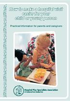 Thumbnail image of cover of booklet 'How to make a hospital visit easier for your child or young person'